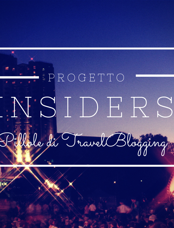 [Pillole di TravelBlogging] IDEA: giochiamo agli INSIDERS?