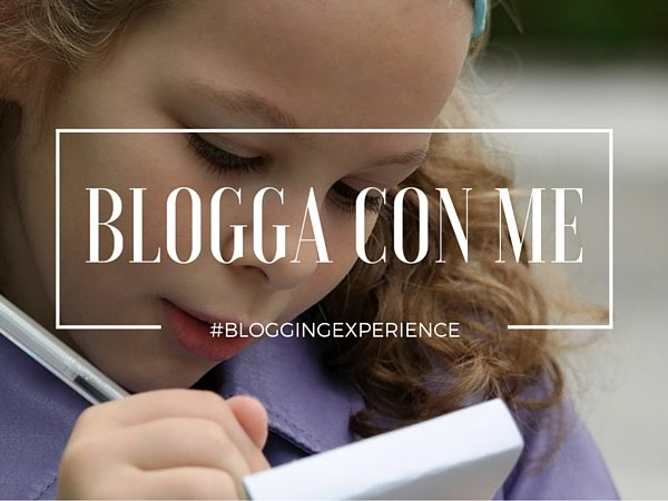 Blogging Experience: impara a bloggare insieme a me!