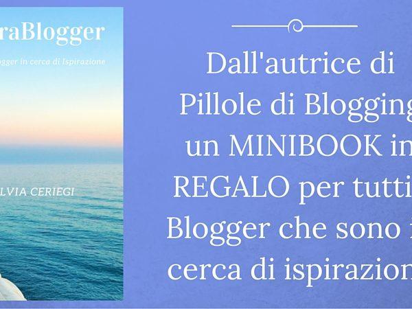 In regalo per te il minibook IspiraBlogger: Idee per Blogger in cerca di Ispirazione