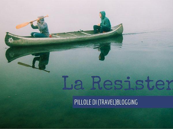 [Pillole di (Travel)Blogging] – 25 La Resistenza
