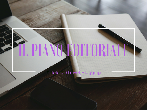 [Pillole di (Travel)Blogging] – 28. Il Piano Editoriale