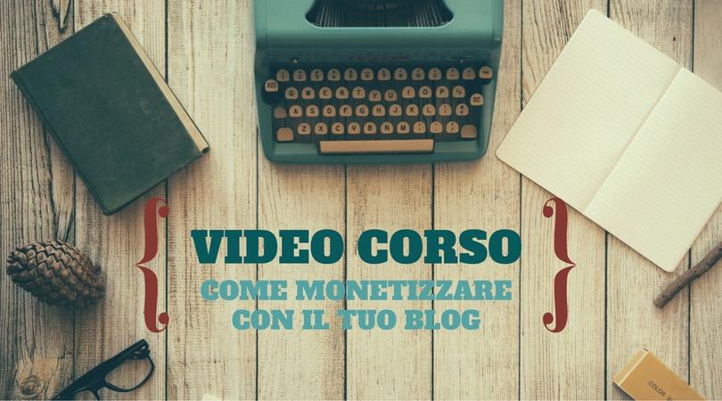 VIDEO CORSO COME MONETIZZARE CON IL TUO BLOG jpgVIDEO CORSO COME MONETIZZARE CON IL TUO BLOG jpg