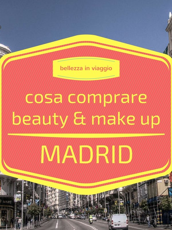 Cosa comprare a Madrid di beauty & make up