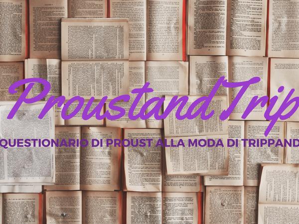 #proustandtrip: il Questionario di Proust alla moda di Trippando
