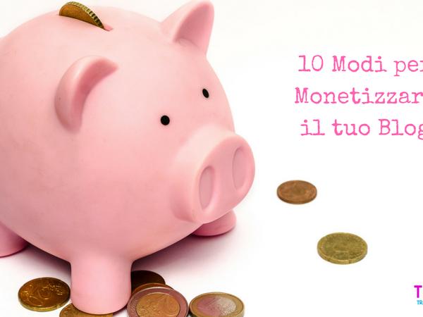 10 Modi perMonetizzare il tuo Blog