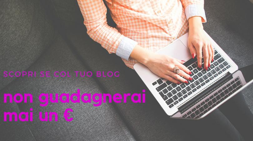 scopri se col tuo blog non guadagnerai un euro