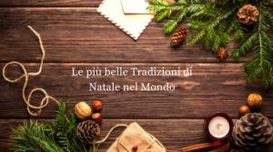 Le più belle Tradizioni di Natale nel Mondo