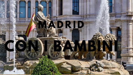 Visitare Madrid con i bambini: cosa vedere, fare e informazioni utili per la visita