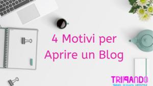 4 Motivi per Aprire un Blog