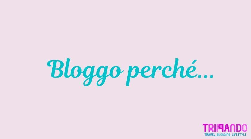 Bloggo perché...